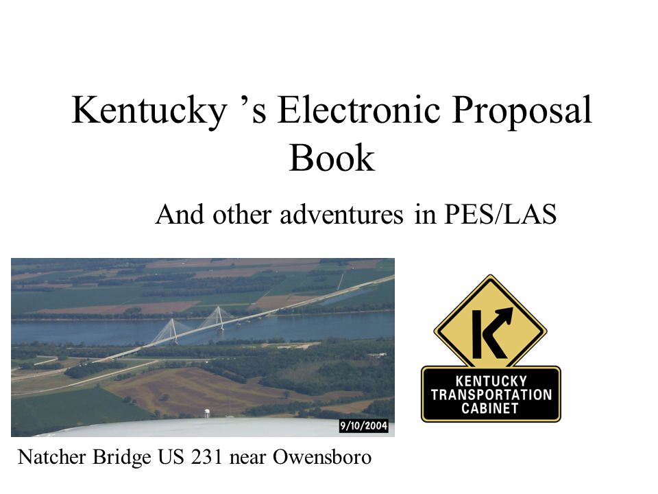 Kentucky 's Electronic Proposal Book And other adventures in PES/LAS Natcher Bridge US 231 near Owensboro