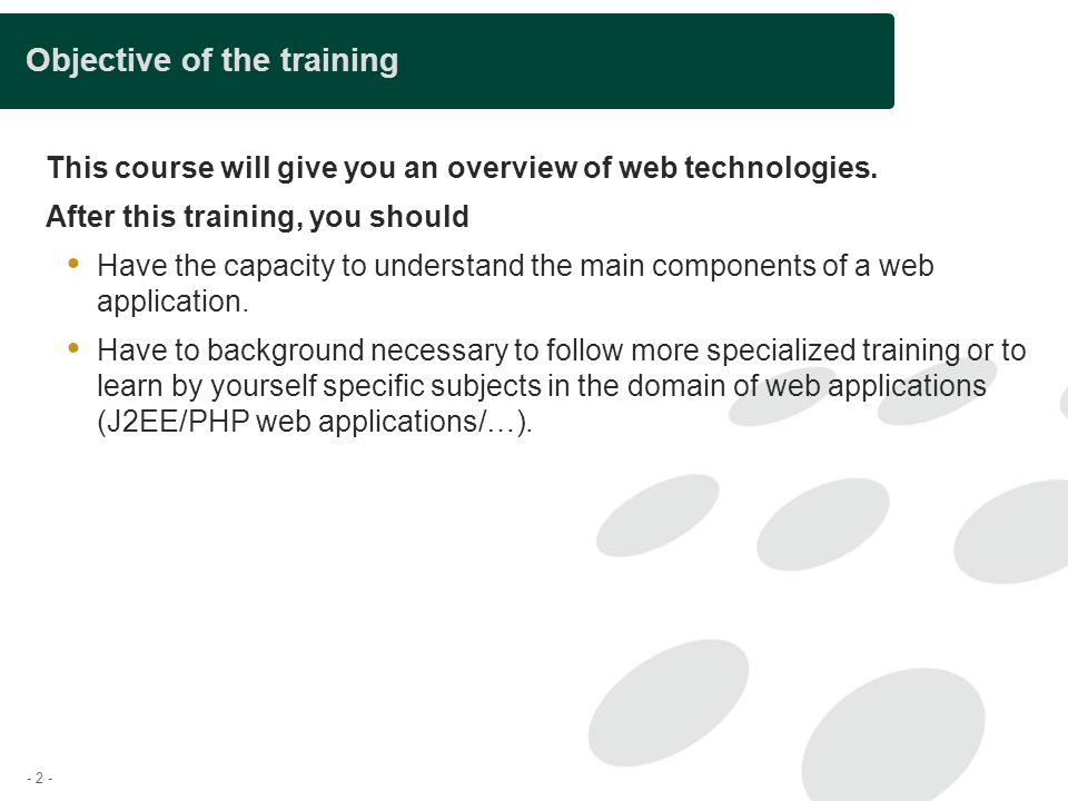 - 2 - Objective of the training This course will give you an overview of web technologies. After this training, you should  Have the capacity to unde