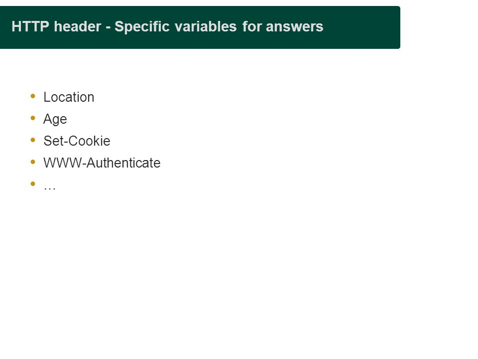 HTTP header - Specific variables for answers  Location  Age  Set-Cookie  WWW-Authenticate  …