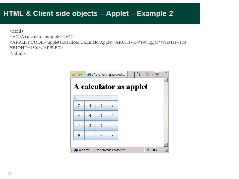- 77 - HTML & Client side objects – Applet – Example 2 A calculator as applet
