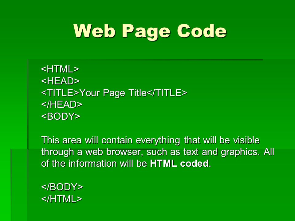 Web Page Code Your Page Title This area will contain everything that will be visible through a web browser, such as text and graphics. All of the info