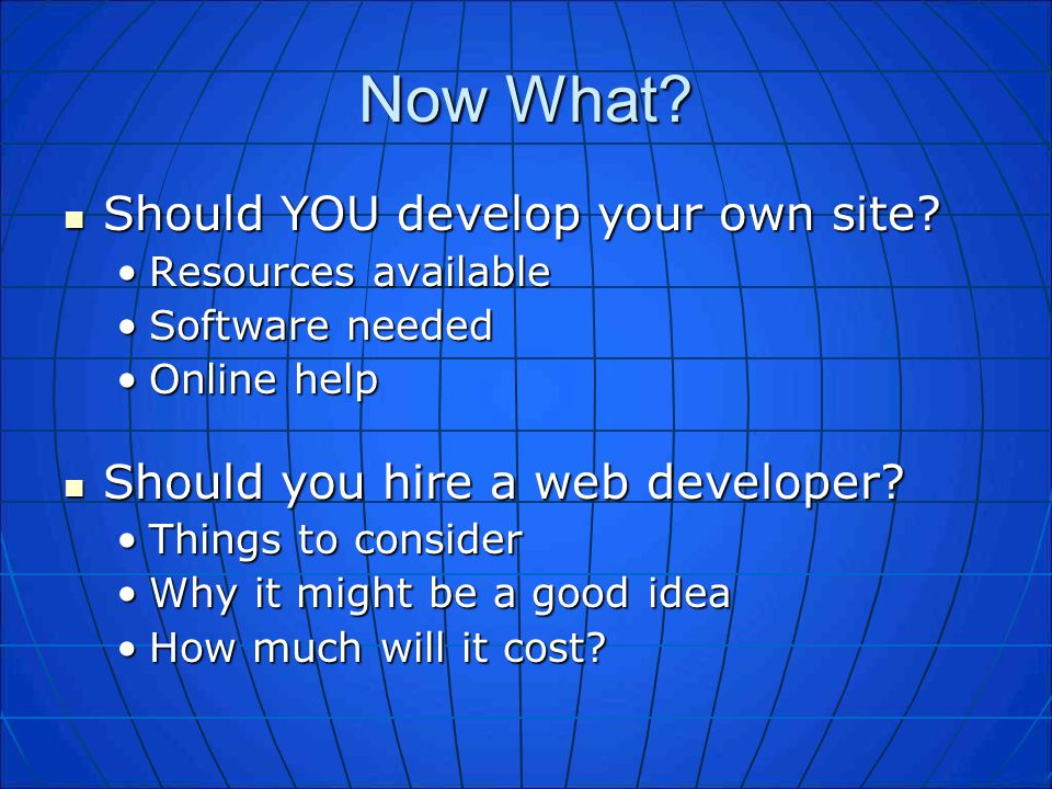 Now What.Should YOU develop your own site. Should YOU develop your own site.