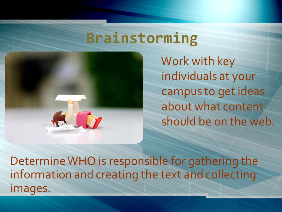 Brainstorming Work with key individuals at your campus to get ideas about what content should be on the web.