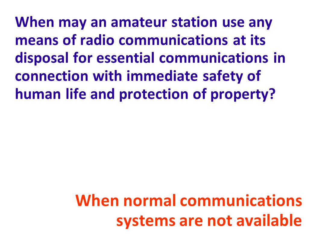 When may an amateur station use any means of radio communications at its disposal for essential communications in connection with immediate safety of human life and protection of property.