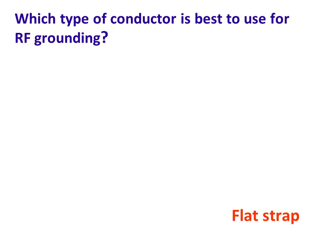 Which type of conductor is best to use for RF grounding ? Flat strap