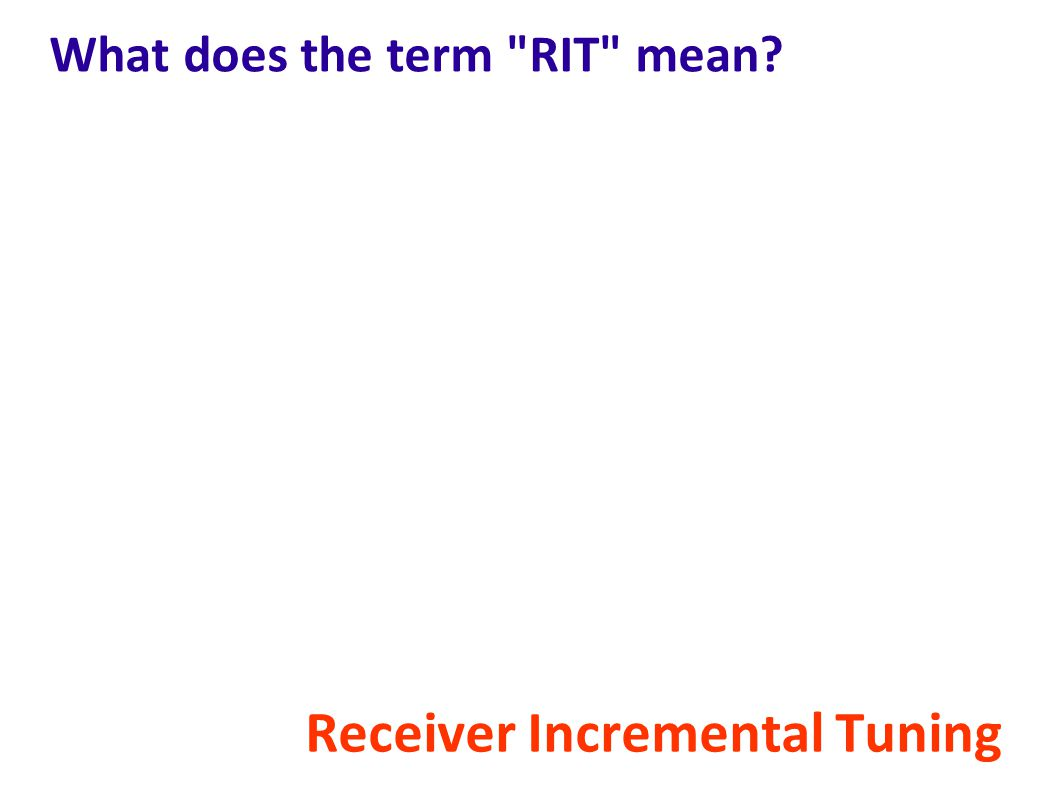 What does the term RIT mean? Receiver Incremental Tuning