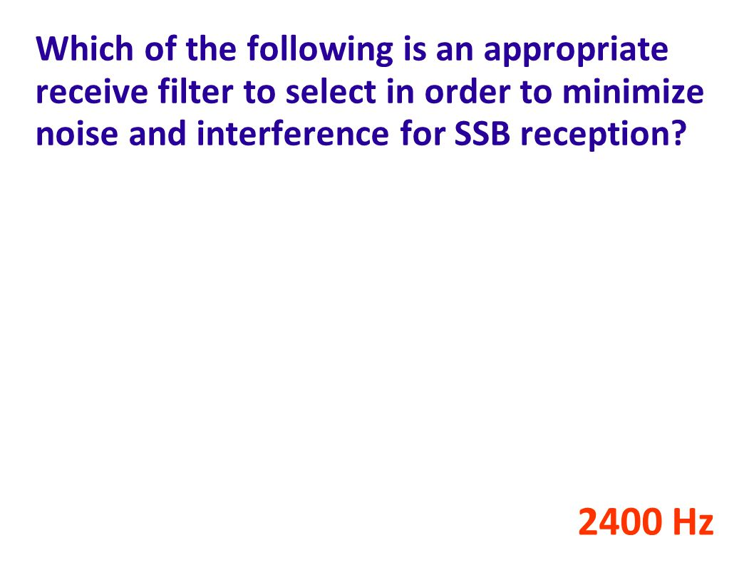 Which of the following is an appropriate receive filter to select in order to minimize noise and interference for SSB reception.
