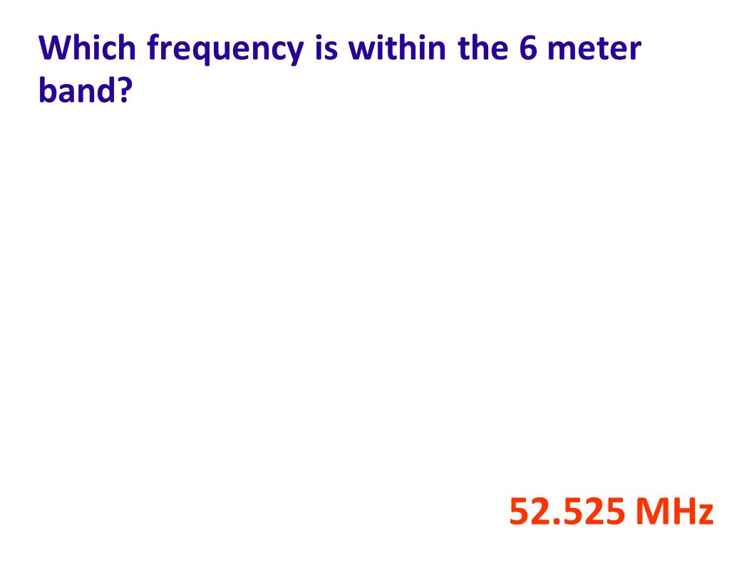 Which frequency is within the 6 meter band? 52.525 MHz