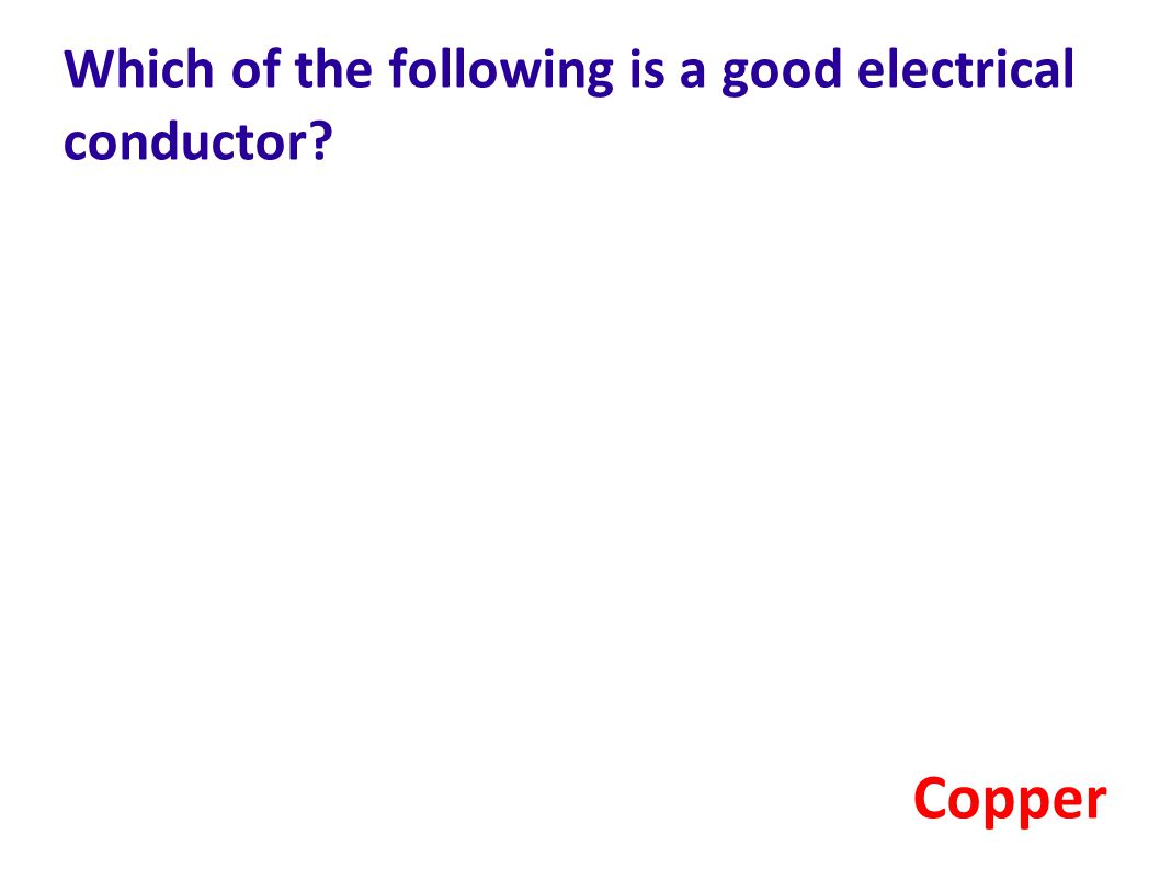 Which of the following is a good electrical conductor? Copper