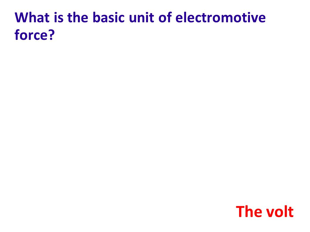 What is the basic unit of electromotive force? The volt
