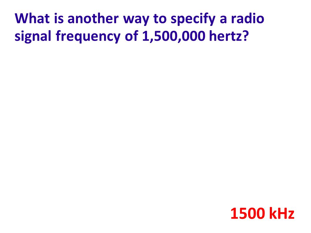 What is another way to specify a radio signal frequency of 1,500,000 hertz? 1500 kHz
