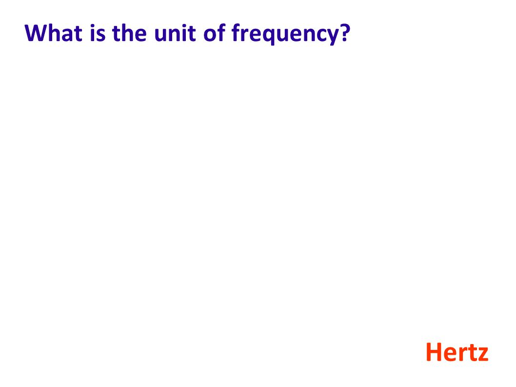 What is the unit of frequency? Hertz