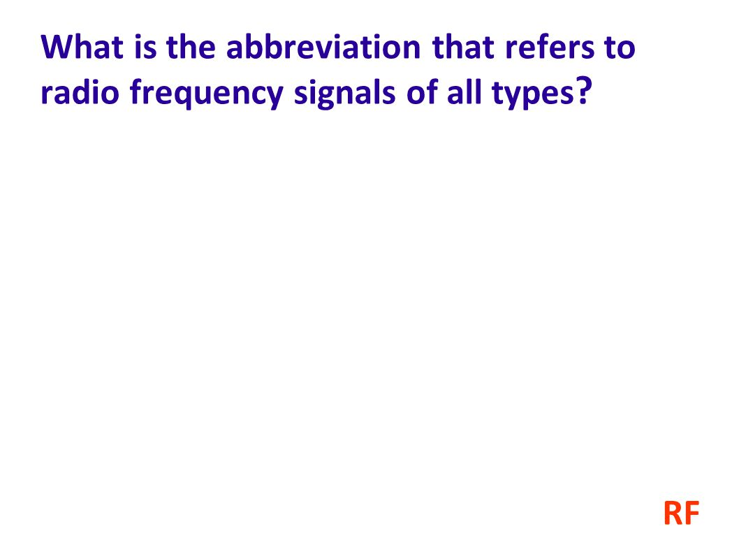 What is the abbreviation that refers to radio frequency signals of all types ? RF
