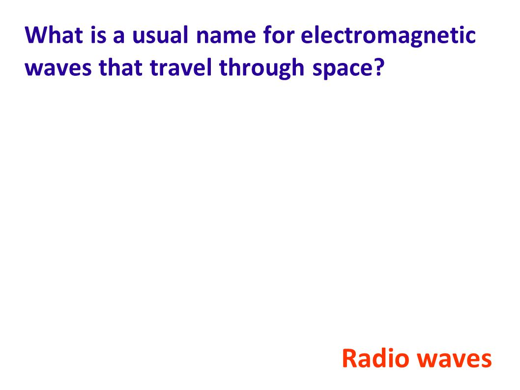 What is a usual name for electromagnetic waves that travel through space? Radio waves