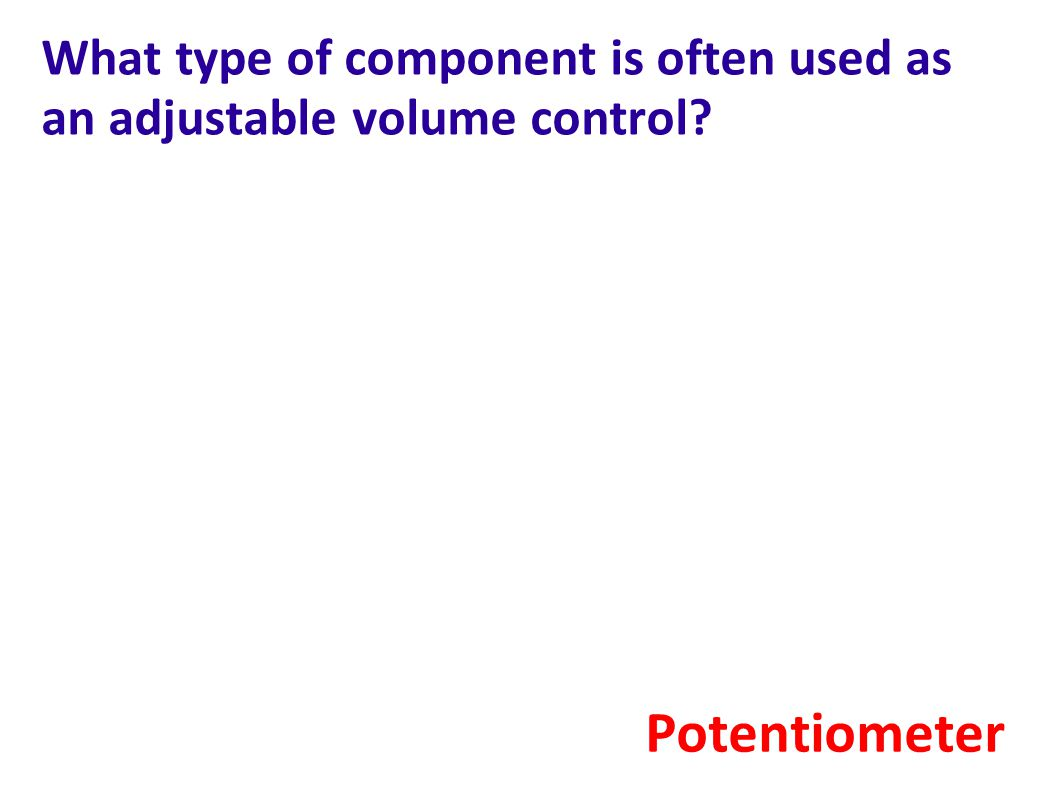 What type of component is often used as an adjustable volume control? Potentiometer