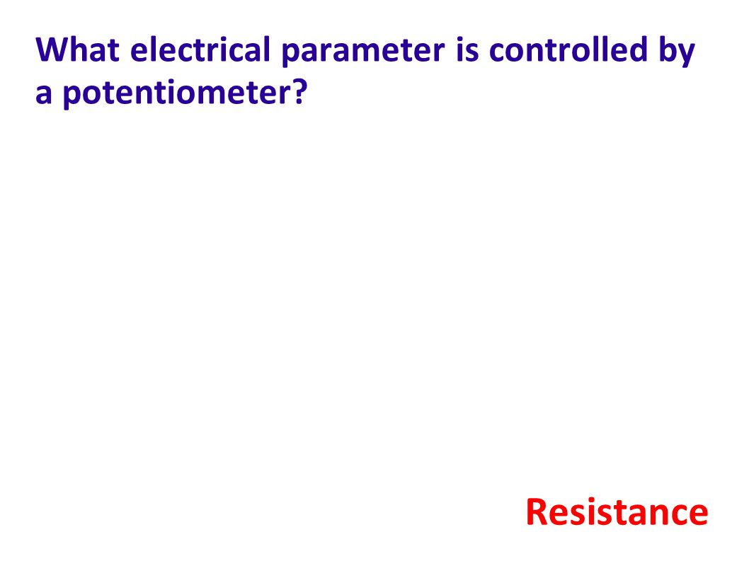 What electrical parameter is controlled by a potentiometer? Resistance
