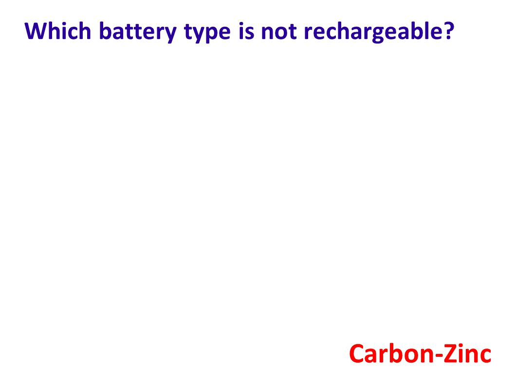 Which battery type is not rechargeable? Carbon-Zinc