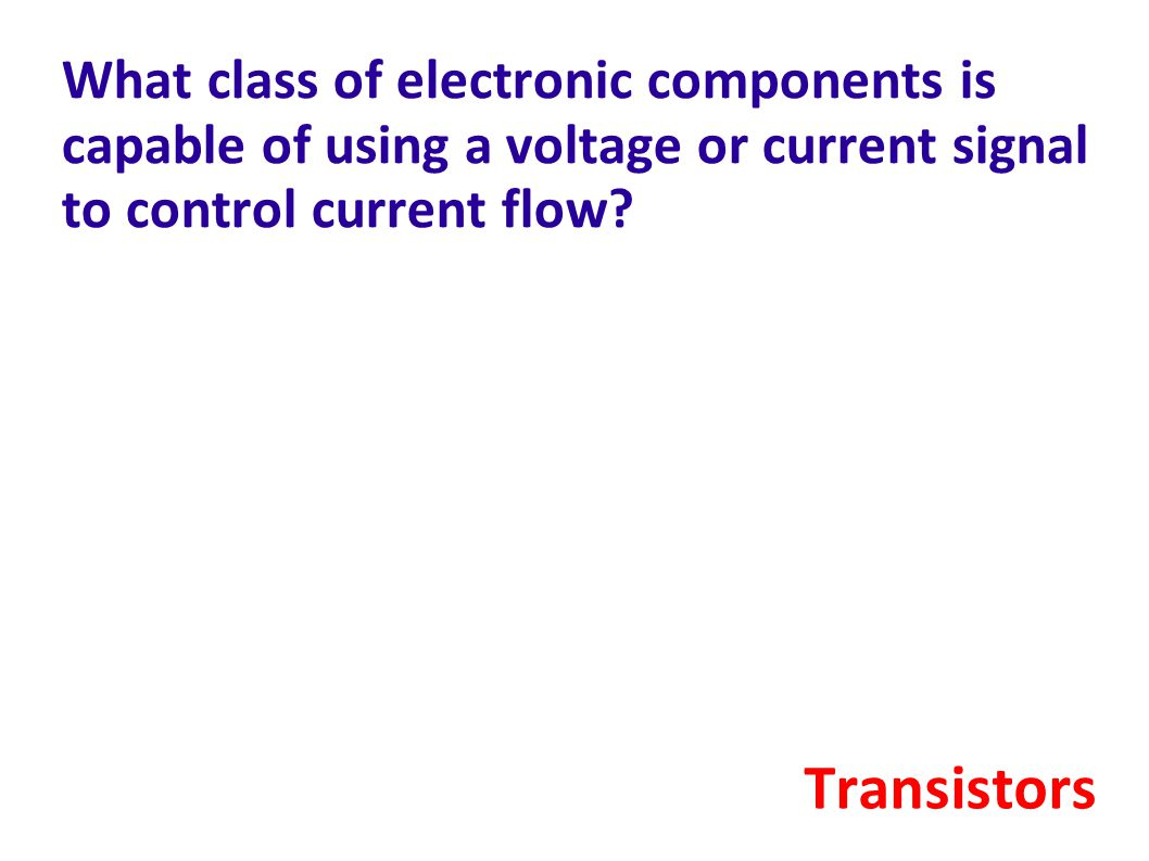 What class of electronic components is capable of using a voltage or current signal to control current flow.