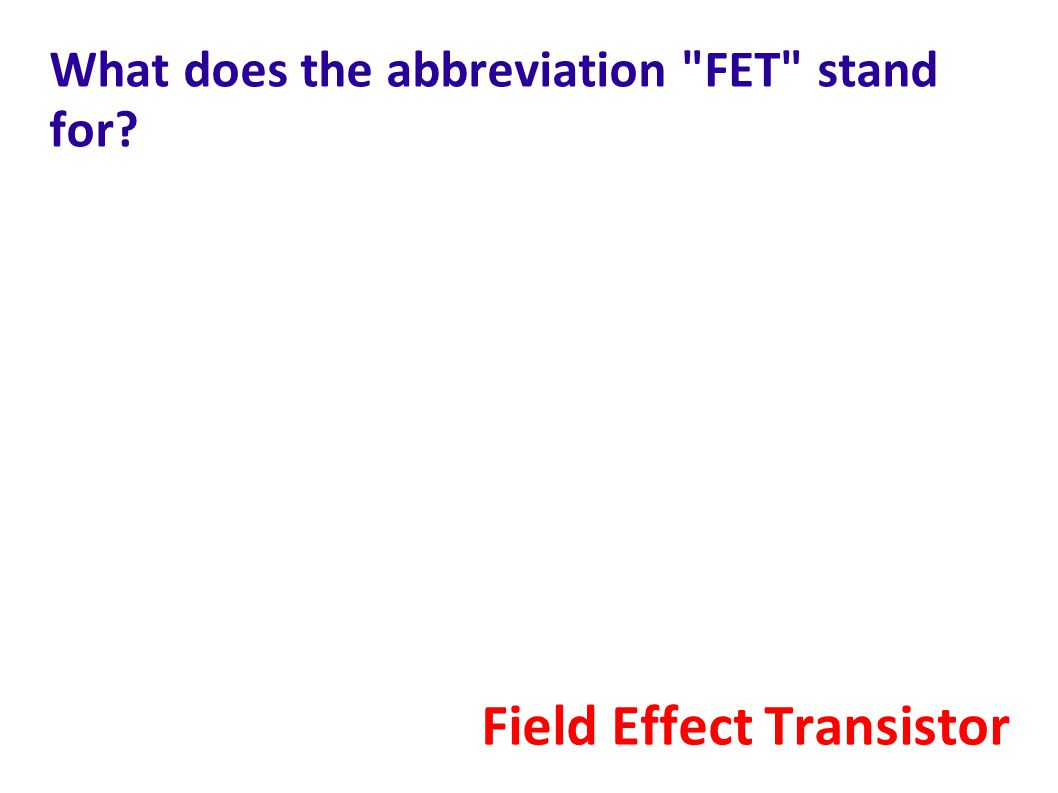 What does the abbreviation FET stand for? Field Effect Transistor