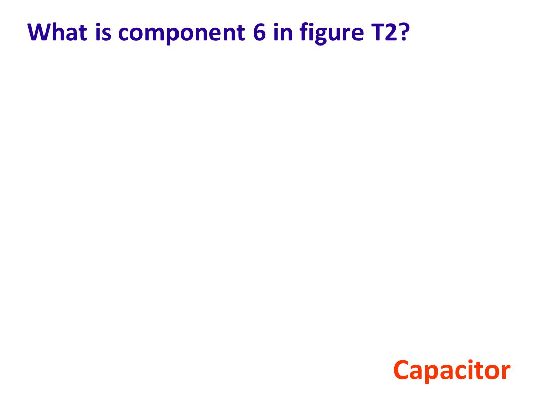 What is component 6 in figure T2? Capacitor
