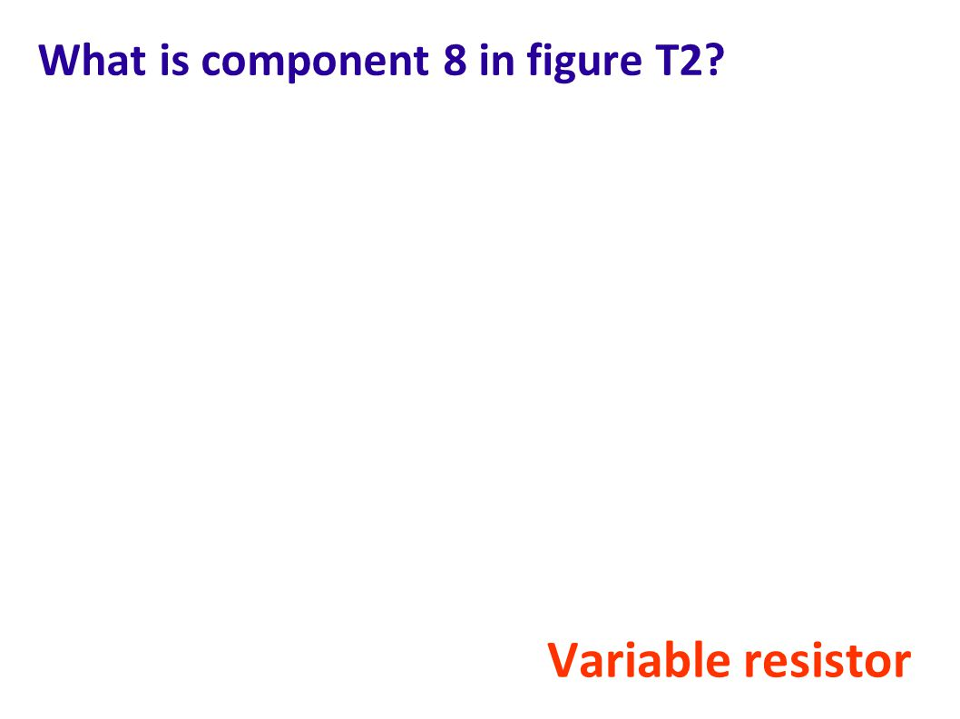 What is component 8 in figure T2? Variable resistor