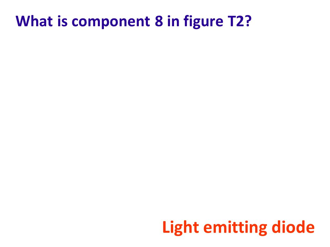 What is component 8 in figure T2? Light emitting diode