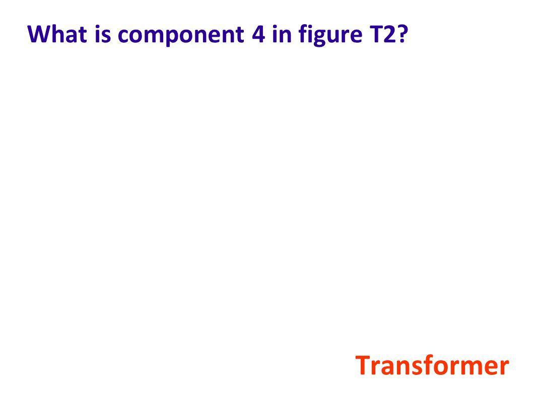 What is component 4 in figure T2? Transformer