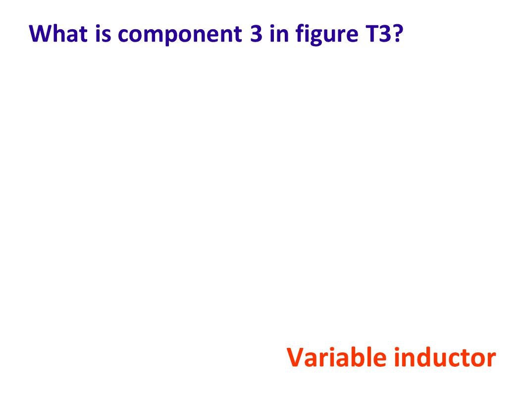 What is component 3 in figure T3? Variable inductor