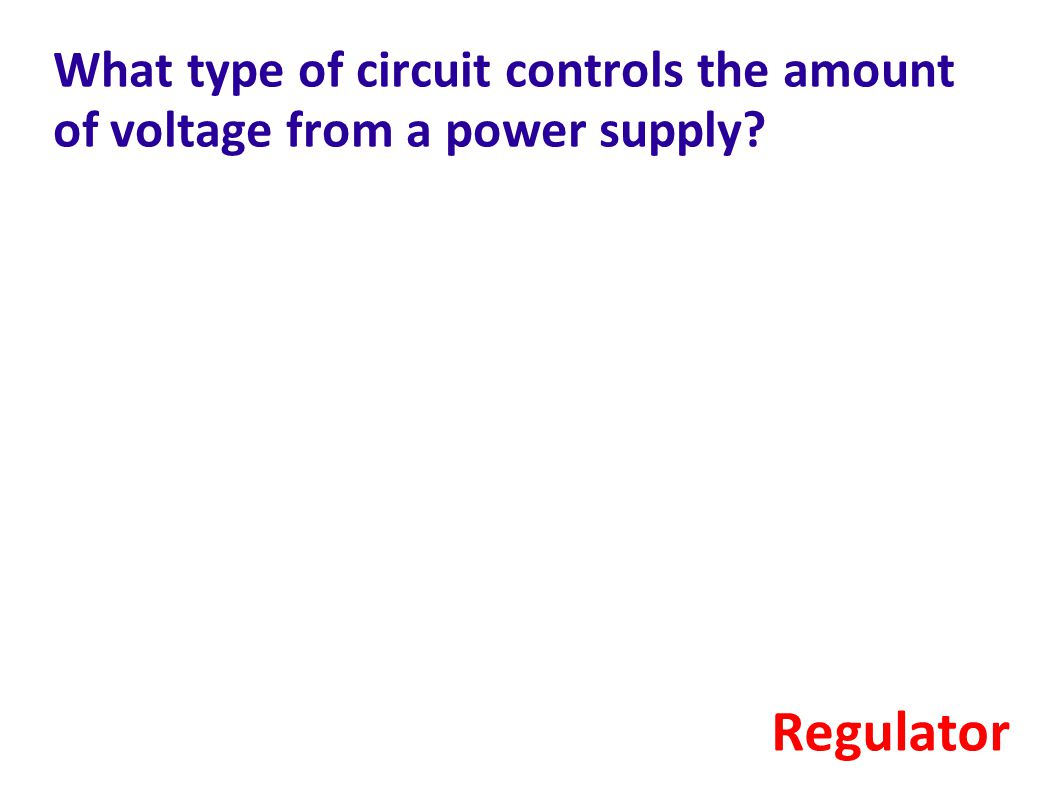 What type of circuit controls the amount of voltage from a power supply? Regulator