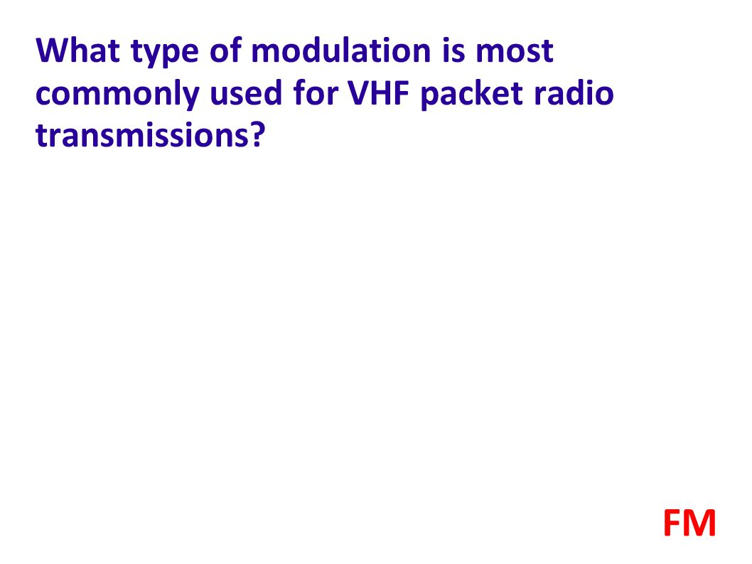 What type of modulation is most commonly used for VHF packet radio transmissions? FM