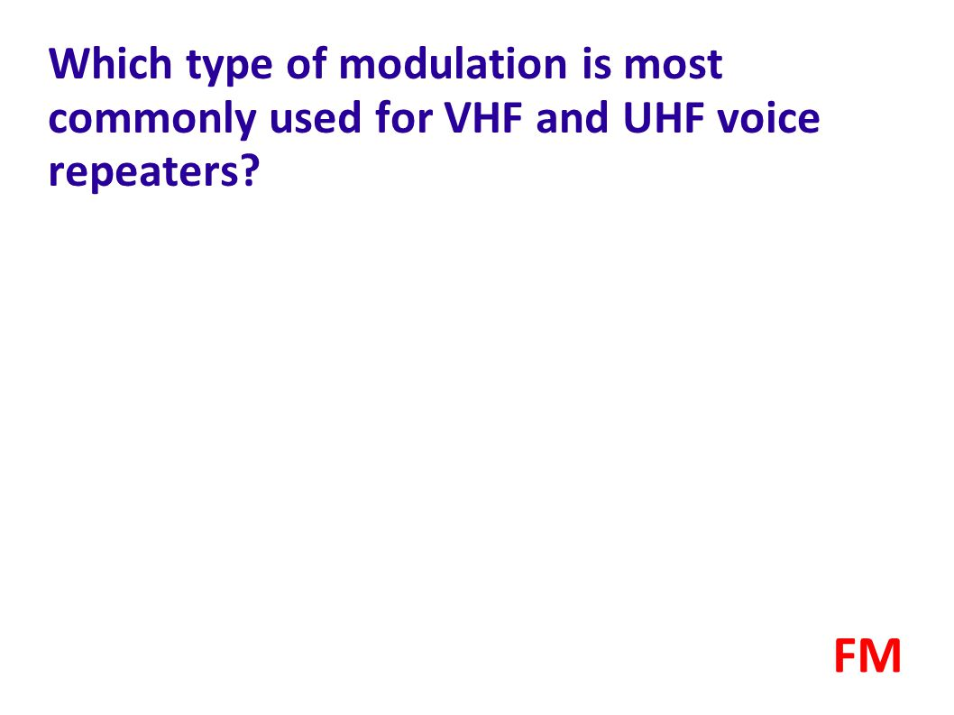 Which type of modulation is most commonly used for VHF and UHF voice repeaters? FM