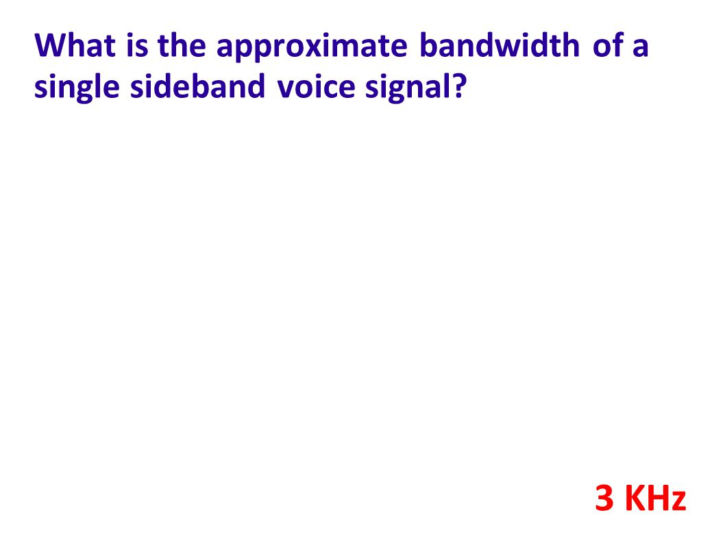 What is the approximate bandwidth of a single sideband voice signal? 3 KHz