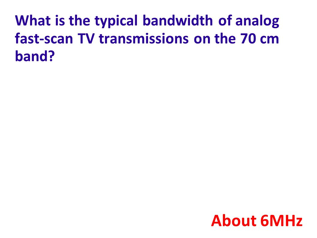 What is the typical bandwidth of analog fast-scan TV transmissions on the 70 cm band? About 6MHz