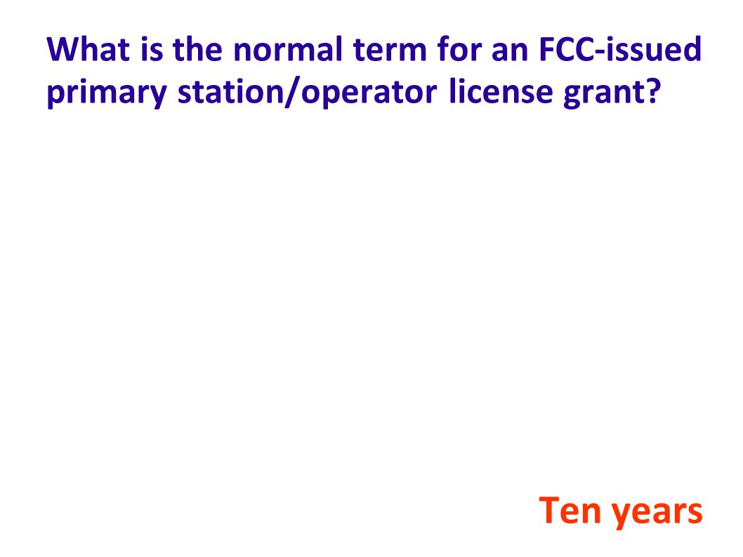 What is the normal term for an FCC-issued primary station/operator license grant? Ten years