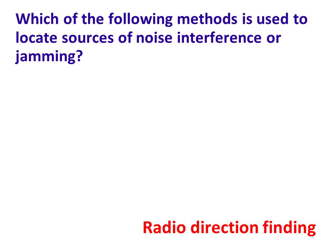 Which of the following methods is used to locate sources of noise interference or jamming.