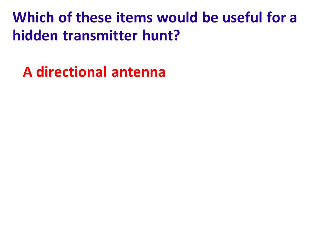 Which of these items would be useful for a hidden transmitter hunt? A directional antenna