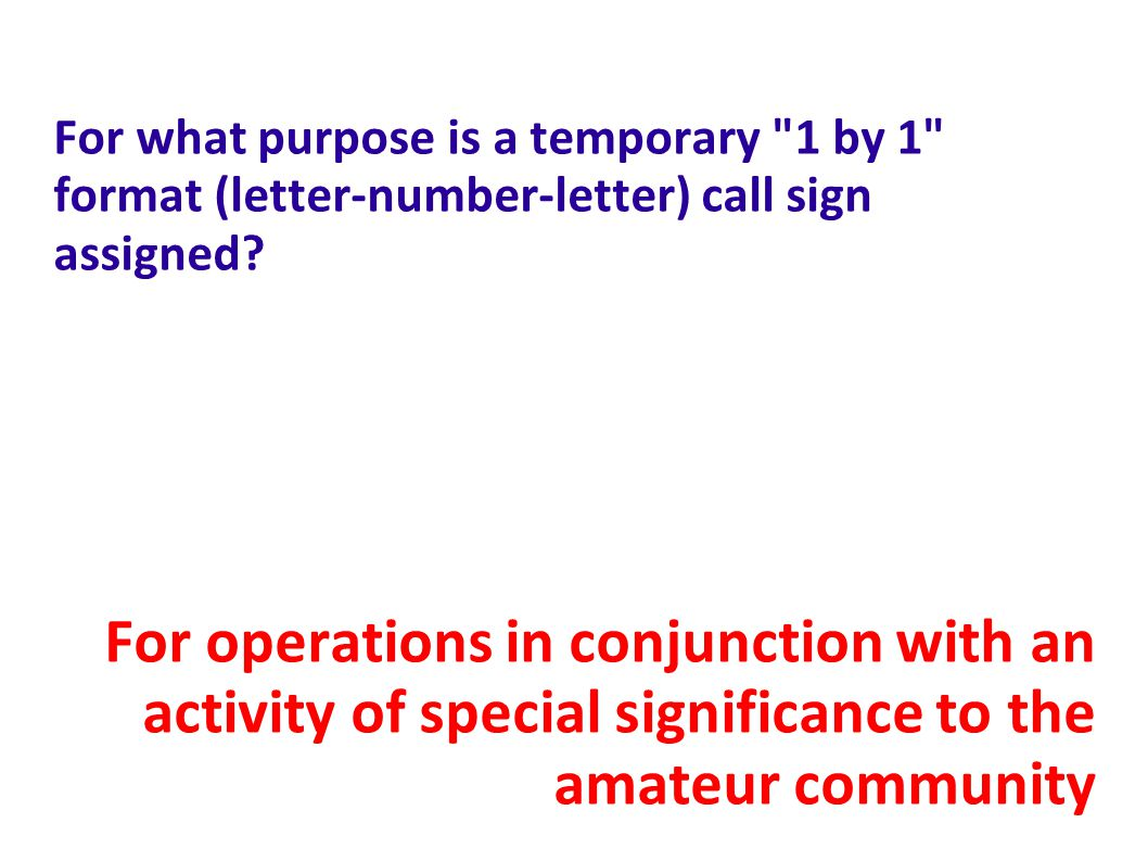 For what purpose is a temporary 1 by 1 format (letter-number-letter) call sign assigned.