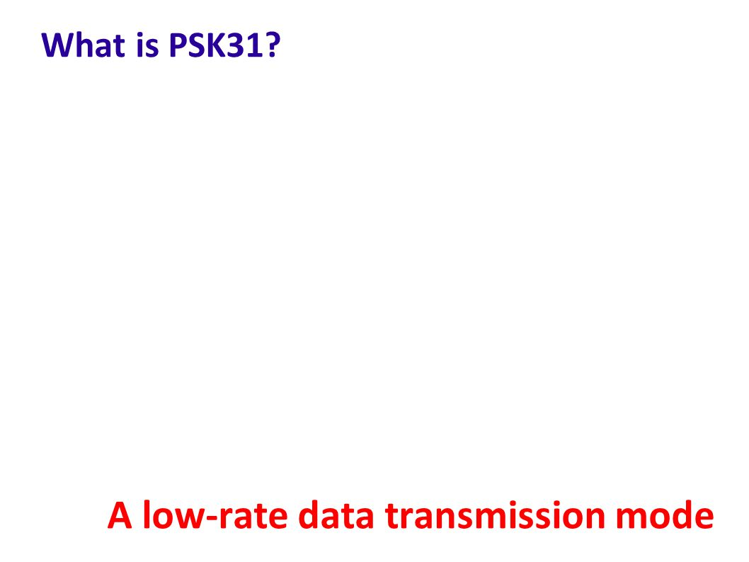 What is PSK31? A low-rate data transmission mode