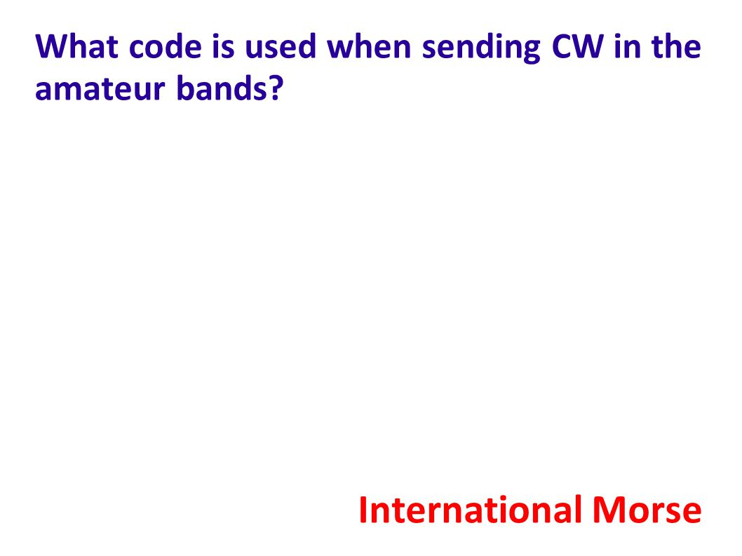 What code is used when sending CW in the amateur bands? International Morse