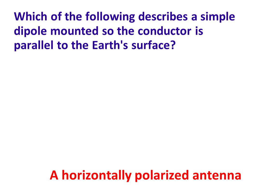 Which of the following describes a simple dipole mounted so the conductor is parallel to the Earth s surface.