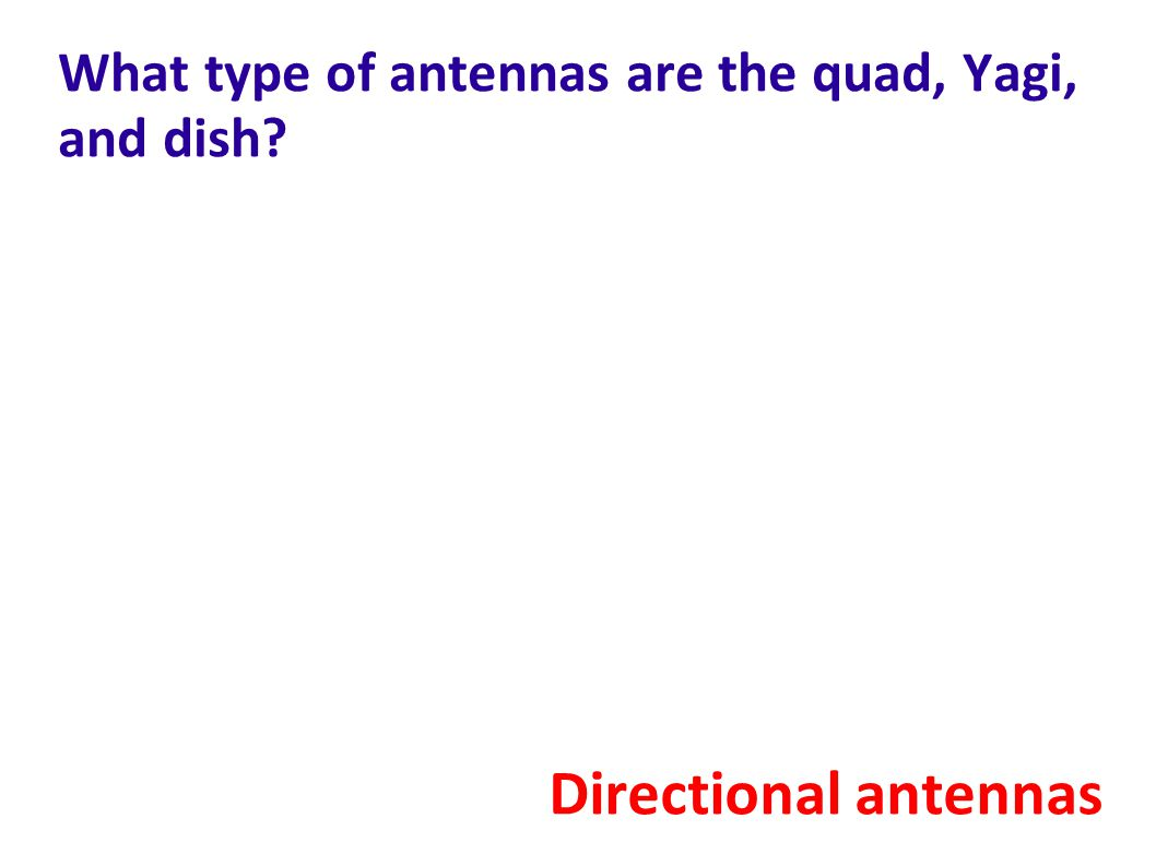 What type of antennas are the quad, Yagi, and dish? Directional antennas