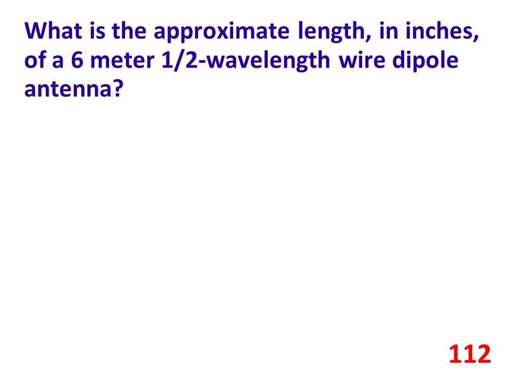 What is the approximate length, in inches, of a 6 meter 1/2-wavelength wire dipole antenna? 112