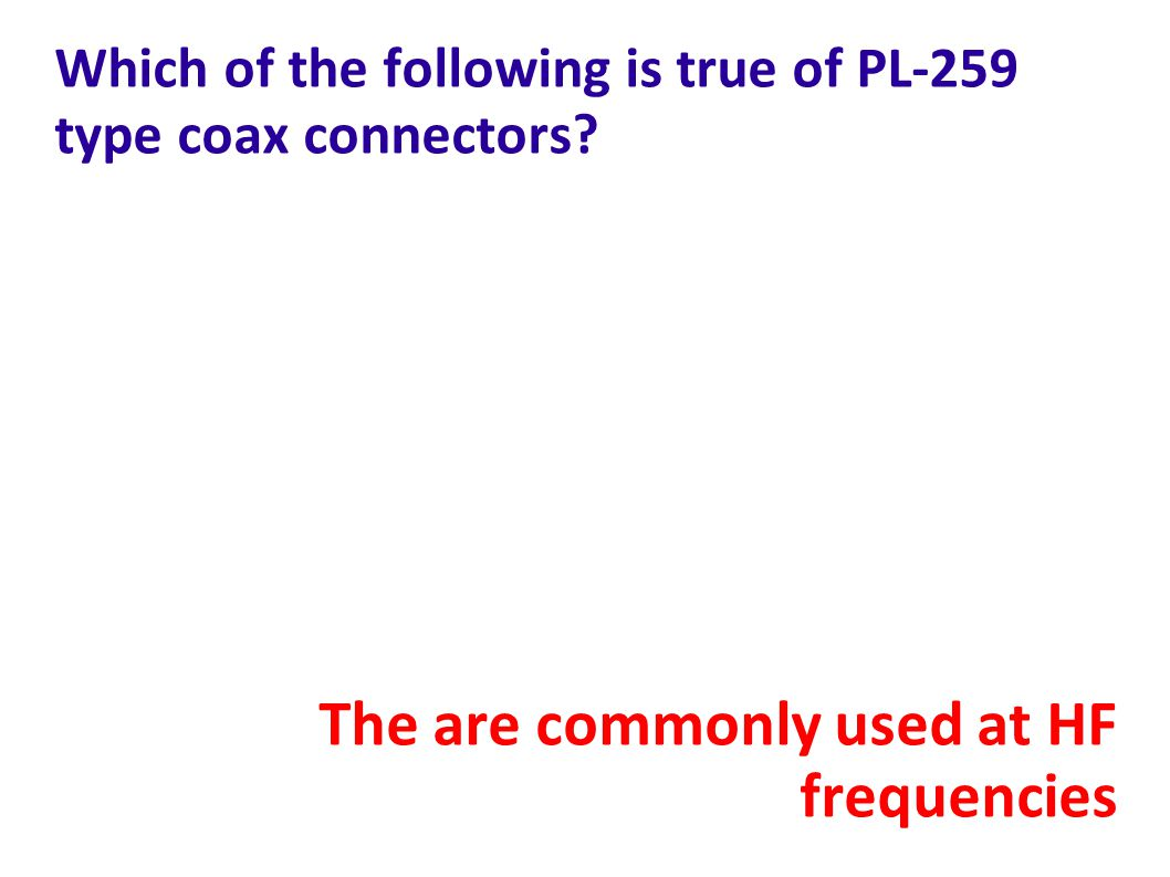 Which of the following is true of PL-259 type coax connectors.