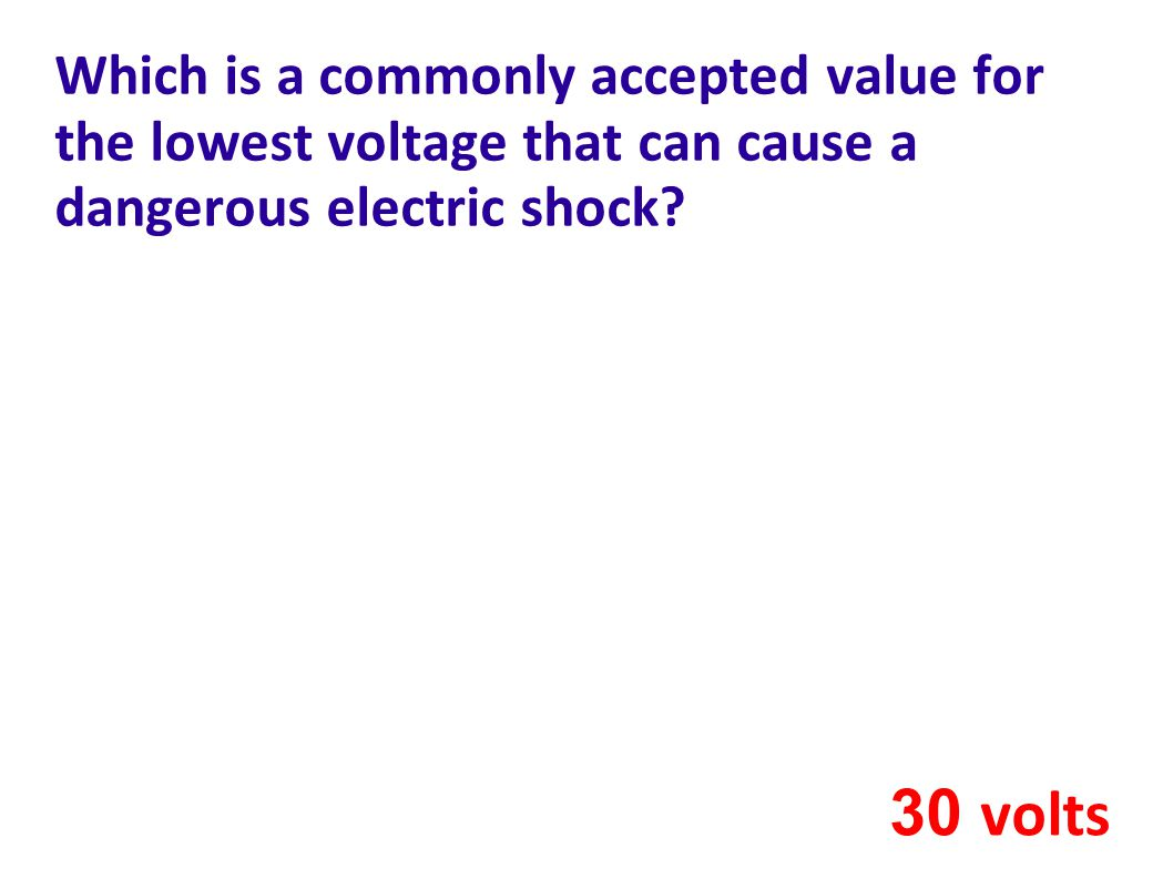 Which is a commonly accepted value for the lowest voltage that can cause a dangerous electric shock.