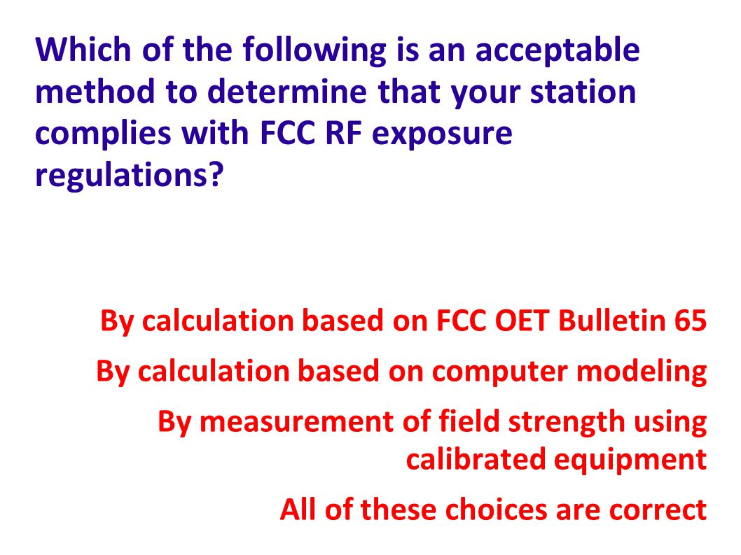 Which of the following is an acceptable method to determine that your station complies with FCC RF exposure regulations.