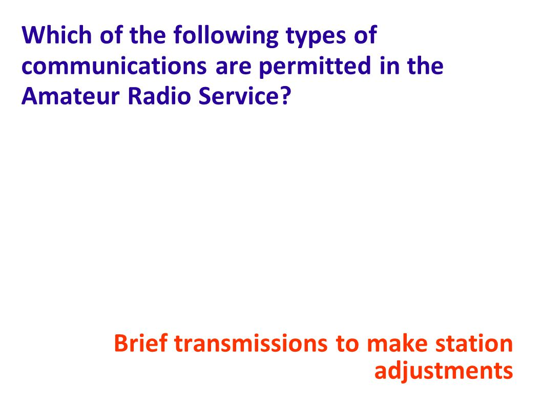 Which of the following types of communications are permitted in the Amateur Radio Service.