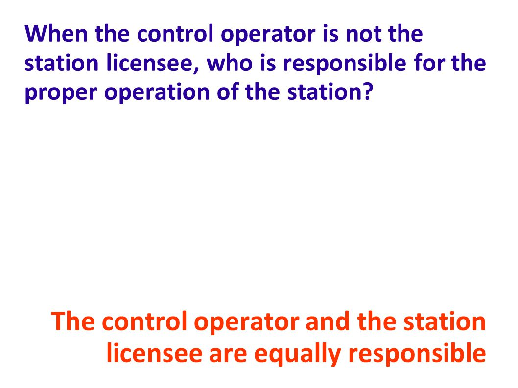 When the control operator is not the station licensee, who is responsible for the proper operation of the station.