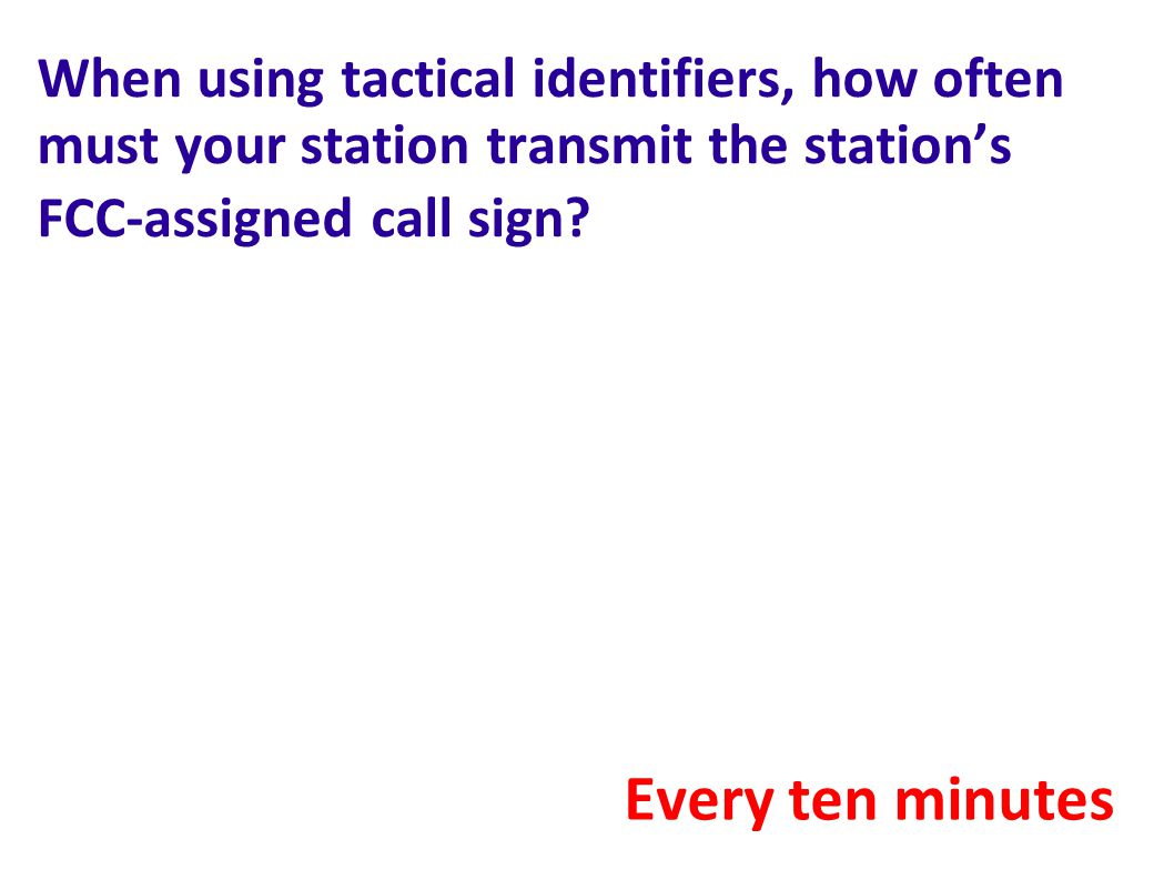 When using tactical identifiers, how often must your station transmit the station's FCC-assigned call sign.