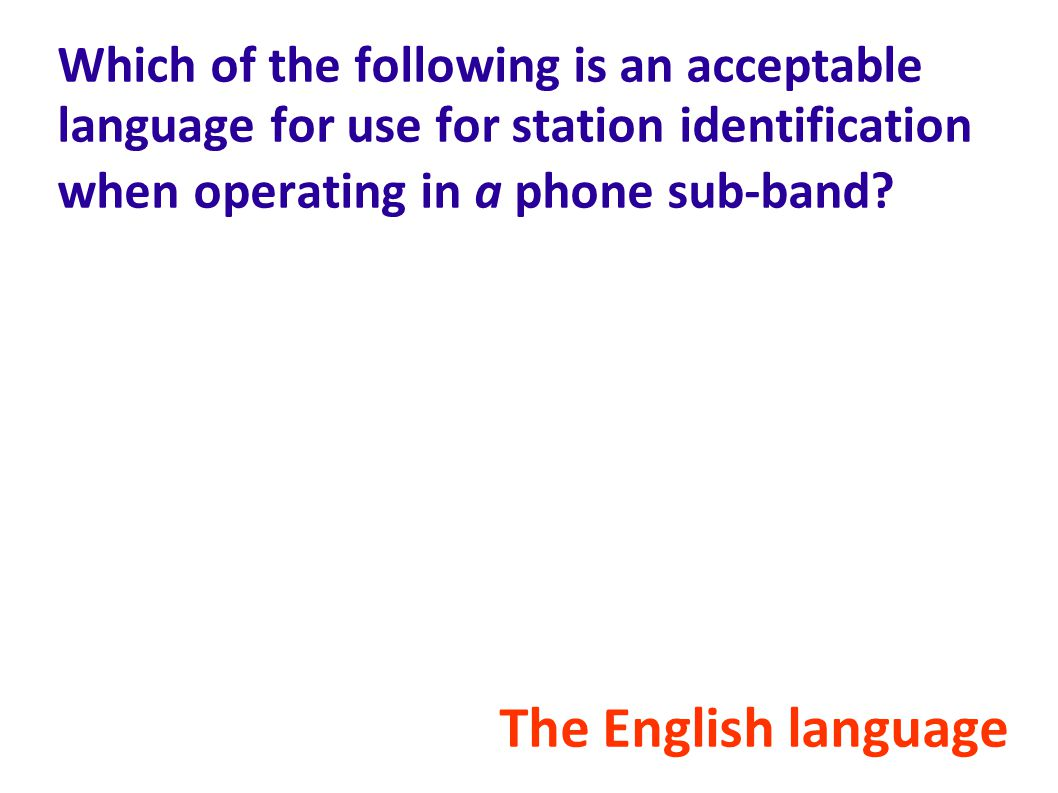 Which of the following is an acceptable language for use for station identification when operating in a phone sub-band.