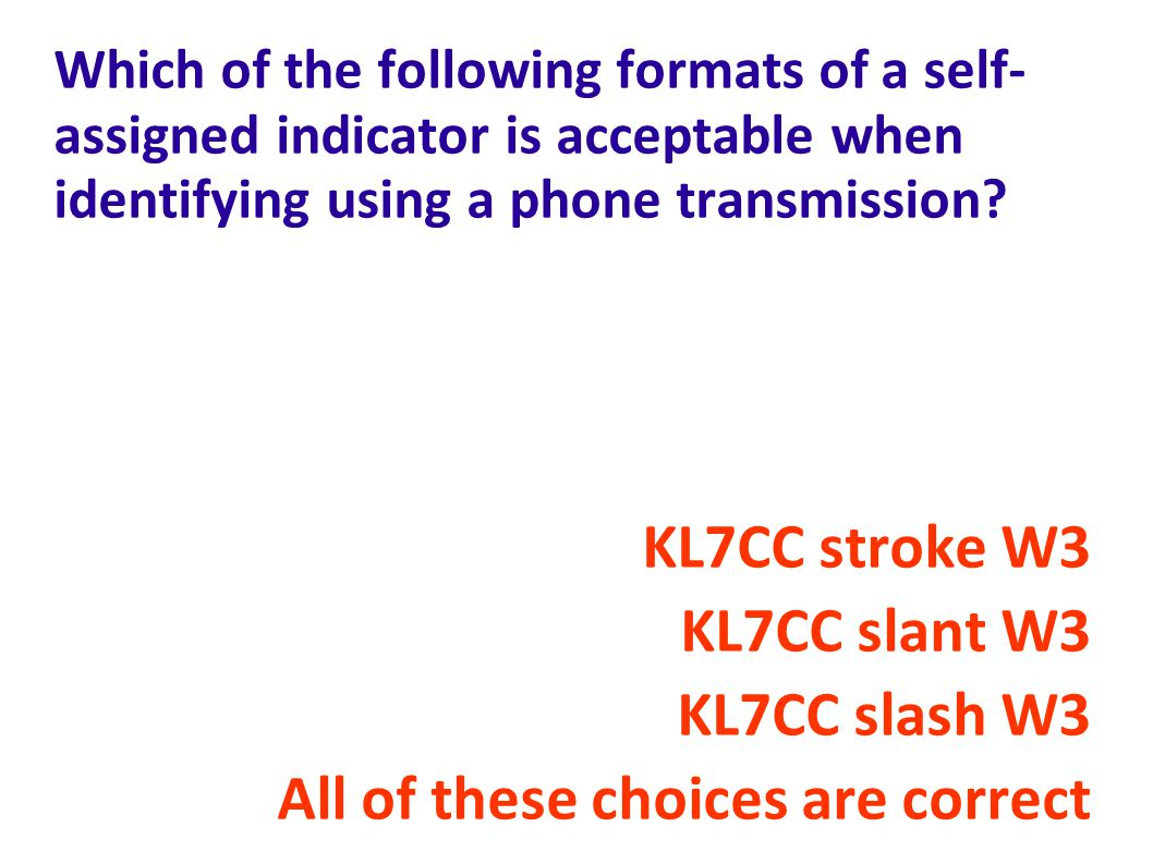 Which of the following formats of a self- assigned indicator is acceptable when identifying using a phone transmission.